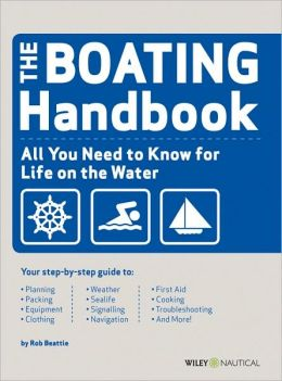 The Boating Handbook : All You Need to Know for Life on the Water