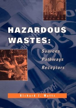 Hazardous Wastes: Sources, Pathways, Receptors