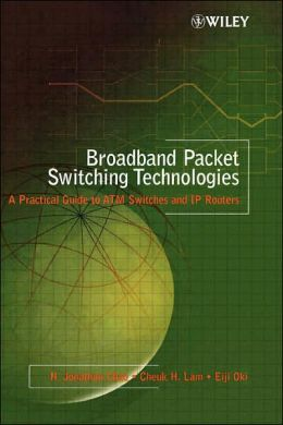 Broadband Packet Switching Technologies: A Practical Guide to ATM Switches and IP Routers