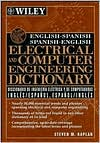 Wiley's English-Spanish, Spanish-English Dictionary of Electrical and Computer Engineering / Diccionario de Ingenieria Electrica y de Computadoras Ingles-Espanol, Espanol-Ingles Wiley