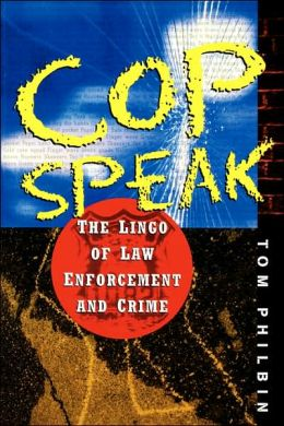 Cop Speak: The Lingo of Law Enforcement and Crime
