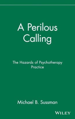 A Perilous Calling: The Hazards of Psychotherapy Practice