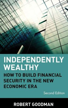 Independently Wealthy: How to Build Financial Security in the New Economic Era