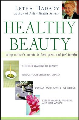 Healthy Beauty: Using Nature's Secrets to Look Great and Feel Terrific