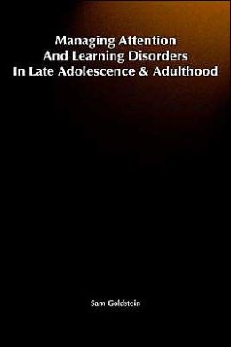 Managing Attention and Learning Disorders in Late Adolescence and Adulthood: A Guide for Practitioners