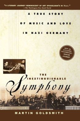 Inextinguishable Symphony: A True Story of Music and Love in Nazi Germany