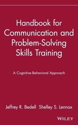 Handbook for Communication and Problem-Solving Skills Training: A Cognitive-Behavioral Approach