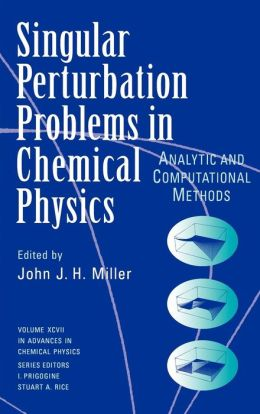 Advances in Chemical Physics, Single Perturbation Problems in Chemical Physics: Analytic and Computational Methods