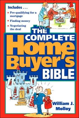The Complete Home Buyer's Bible