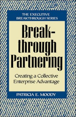 Breakthrough Partnering: Creating a Collective Enterprise Advantage