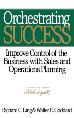 Orchestrating Success: Improve Control of the Business with Sales and Operations Planning
