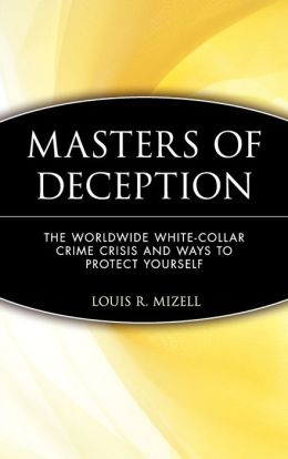 Masters of Deception: The Worldwide White-Collar Crime Crisis and Ways to Protect Yourself