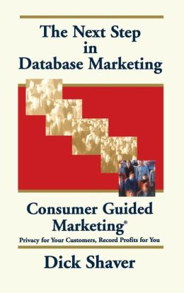 The Next Step in Database Marketing: Consumer Guided Marketing: Privacy for Your Customers, Record Profits for You