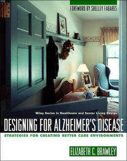 Designing for Alzheimer's Disease: Strategies for Creating Better Care Environments
