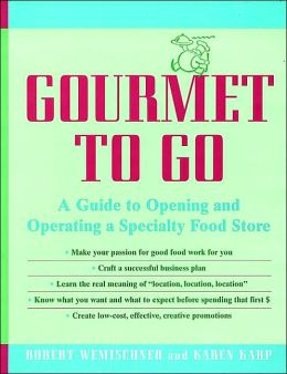 Gourmet to Go: A Guide to Opening and Operating a Specialty Food Store