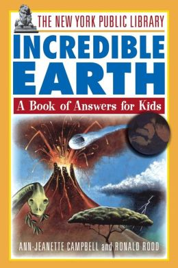 The New York Public Library Incredible Earth: A Book of Answers for Kids