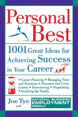 Personal Best: 1001 Great Ideas for Achieving Success in Your Career