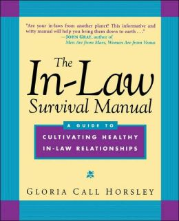 The In-Law Survival Manual: A Guide to Cultivating Healthy In-Law Relationships