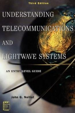 Understanding Telecommunications and Lightwave Systems: An Entry-Level Guide