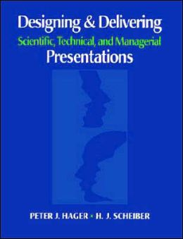 Designing & Delivering: Scientific, Technical, and Managerial Presentations