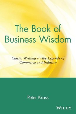 The Book of Business Wisdom: Classic Writings by the Legends of Commerce and Industry