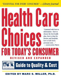 Health Care Choices for Today's Consumer: Guide to Quality and Cost