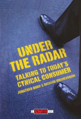 Under the Radar: [Talking to Today's Cynical Consumer]
