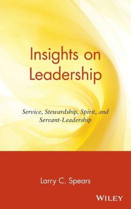 Insights on Leadership: Service, Stewardship, Spirit, and Servant-Leadership