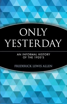 Only Yesterday: An Informal History of the 1920's
