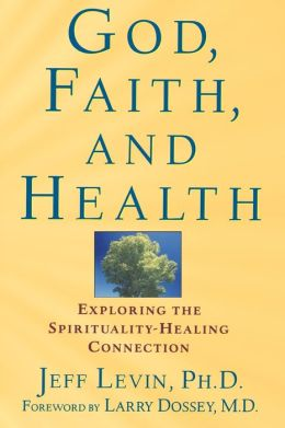 God, Faith, and Health: Exploring the Spirituality-Healing Connection