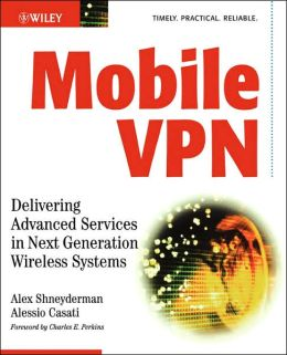 Mobile VPN: Delivering Advanced Services in Next Generation Wireless Systems