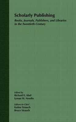 Scholarly Publishing: Books, Journals, Publishers, and Libraries in the Twentieth Century
