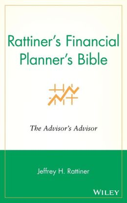 Rattiner's Financial Planner's Bible: The Advisor's Advisor