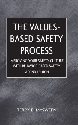 The Values-Based Safety Process: Improving Your Safety Culture with a Behavior-Based Safety