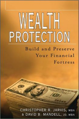 Wealth Protection: Build and Preserve Your Financial Fortress