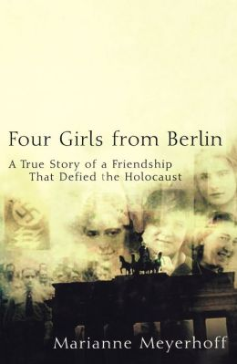 Four Girls From Berlin: A True Story of a Friendship That Defied the Holocaust