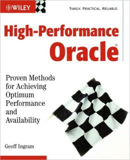 High-Performance Oracle: Proven Methods for Achieving Optimum Performance and Availability