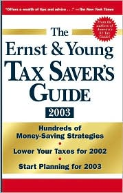 The Ernst & Young Tax Saver's Guide 2003