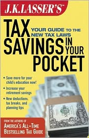 J.K. Lasser's Tax Savings in Your Pocket: Your Guide to the New Tax Laws