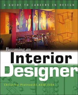 Becoming an Interior Designer: A Visual Career Guide (A Guide to
