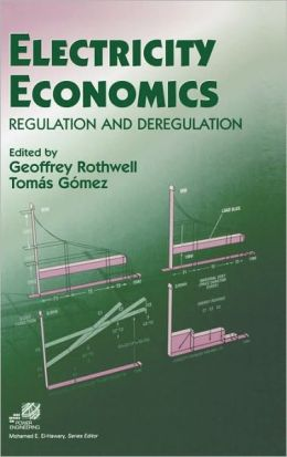 Electricity Economics: Regulation and Deregulation