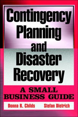 Contingency Planning and Disaster Recovery: A Small Business Guide