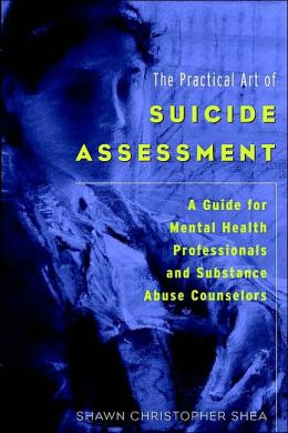 Practical Art of Suicide Assessment: A Guide for Mental Health Professionals and Substance Abuse Counselors