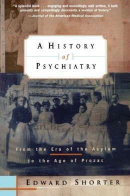 A History of Psychiatry: From the Era of the Asylum to the Age of Prozac