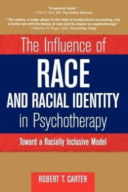 The Influence of Race and Racial Identity in Psychotherapy: Toward a Racially Inclusive Model