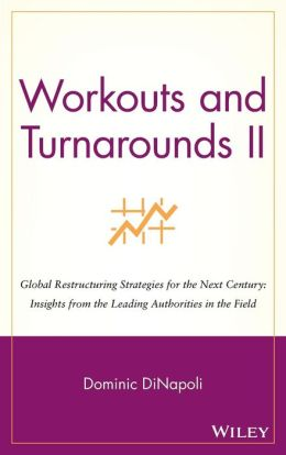 Workouts and Turnarounds II: Global Restructuring Strategies for the Next Century: Insights from the Leading Authorities in the Field