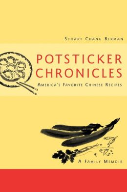 Potsticker Chronicles: Favorite Chinese Recipes -A Family Memoir