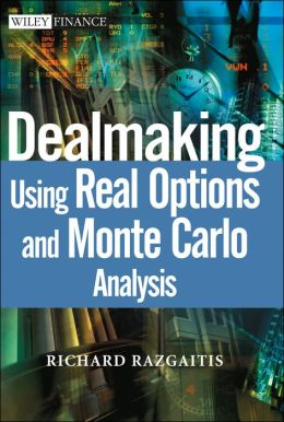 Dealmaking: Using Real Options and Monte Carlo Analysis