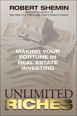 Unlimited Riches: Making Your Fortune in Real Estate