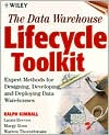 The Data Warehouse Lifecycle Toolkit: Expert Methods for Designing, Developing and Deploying Data Warehouses with CD Rom